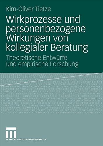 Wirkprozesse und personenbezogene Wirkungen von kollegialer Beratung: Theoretische Entwürfe und empirische Forschung