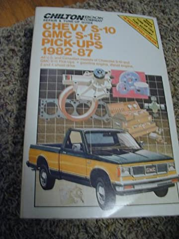 Chilton's Repair & Tune Up Guide Chevy S-10 Gmc S-15 Pick-Ups 1982-87: All U.S. and Canadian Models of Chevrolet S-10 and Gmc S-15 Pick-Ups Gasoline Engine, Di