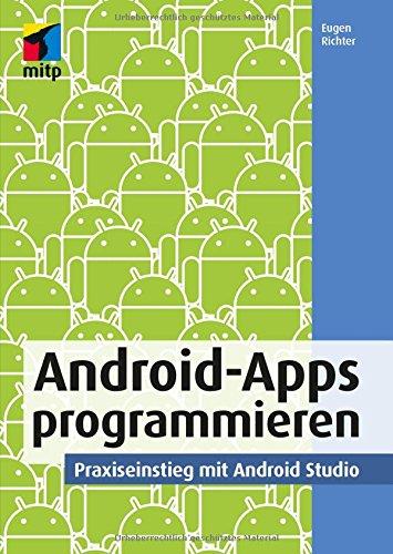 Android-Apps programmieren: Praxiseinstieg mit Android Studio (mitp Professional) (Bücher Für Android-handys)