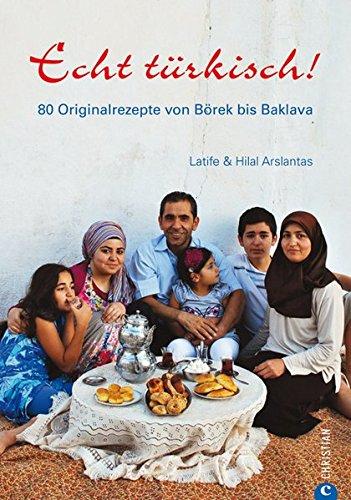 Echt türkisch!: 80 Originalrezepte von Börek bis Baklava - Land Küche