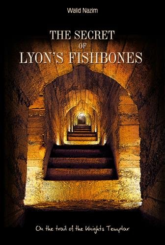 The Secret of Lyon's FishBones : On the trail of the Knights Templar
