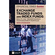 Financial Times Guide to Exchange Traded Funds and Index Funds: How to use tracker funds in your investment portfolio (The FT Guides)