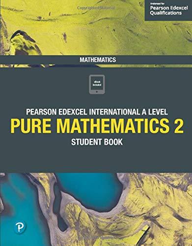 Pure Mathematics 2: Student Book (Edexcel International A Level)