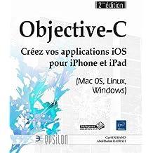 Objective-C - Créez vos applications iPhone et iPad (Mac 0S, Linux, Windows) (2ème édition)