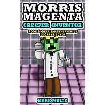 Morris Magenta Creeper Inventor: Book 6: Morris Magenta Versus Edgar Rejecter (An Unofficial Minecraft Diary Book for Kids Ages 9 - 12 (Preteen) (Morris Magenta: Creeper Inventor)