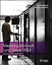 Mastering Microsoft Lync Server 2013 by Keith Hanna (2013-06-04)