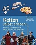 Kelten selbst erleben!: Kleidung, Spiel und Speisen - selbst gemacht und ausprobiert