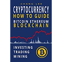 Cryptocurrency: Bitcoin, Ethereum, Blockchain: How to Guide: Investing, Trading, Mining (English Edition)