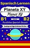 [Spanisch Lernen — Zweisprachige Science-Fiction] Planeta XY — Planet XY: Paralleltext Spanisch —  Deutsch (Spanis