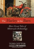 The Harley in the Barn: More Great Tales of Motorcycle Archaeology