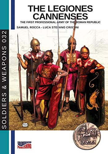 The legiones Cannenses: The first professional army of the Roman republic (Soldiers&Weapons, Band 32)