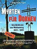 Myrten für Dornen: Geschichte(n) aus Weidenberg 1919-1949 - Am Vorabend der Urkatastrophe(n) - Jürgen-Joachim Taegert