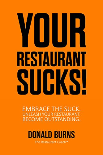 Your Restaurant Sucks!: Embrace The Suck. Unleash Your Restaurant. Become Outstanding. (English Edition)