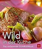 Wild in der Küche: Das umfassende Grund-Kochbuch