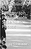 Rollerblading Hd Photograph Picture book Super Clear Photos (English Edition)