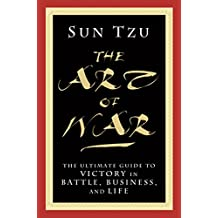 The Art of War: The Ultimate Guide to Victory in Battle, Business, and Life