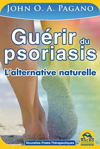 Guérir du Psoriasis: L'alternative naturelle de John Pagano