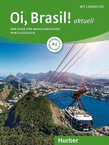 Oi, Brasil! aktuell A1: Der Kurs für brasilianisches Portugiesisch / Kurs- und Arbeitsbuch mit 2 Audio-CDs