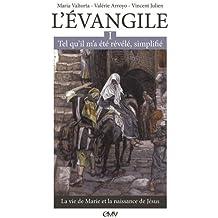 L'Evangile tel qu'il m'a été révélé simplifié : Tome 1, La vie de Marie et la naissance de Jésus