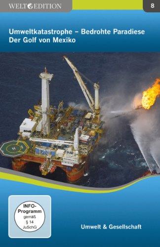 Welt Edition: Umweltkatastrophe - Bedrohte Paradiese: Der Golf von Mexiko (öl-dokumentarfilm)