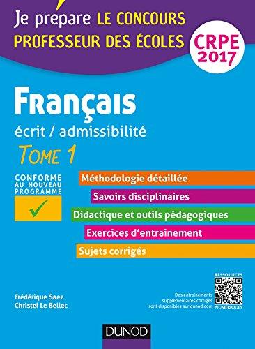 Français - Professeur des écoles - Ecrit, admissibilité - T.1 CRPE 2017: Tome 1 par Frédérique Saez, Christel Le Bellec