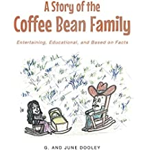 A Story of the Coffee Bean Family: Entertaining, Educational, and Based on Facts (English Edition)