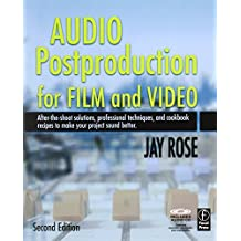 Audio Postproduction for Film and Video: After-the-Shoot solutions, Professional Techniques,and Cookbook Recipes to Make Your Project Sound Better by Jay Rose (2008-11-06)
