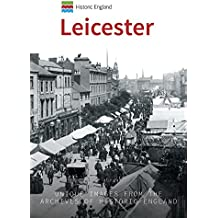 Historic England: Leicester: Unique Images from the Archives of Historic England (Historic England Series)