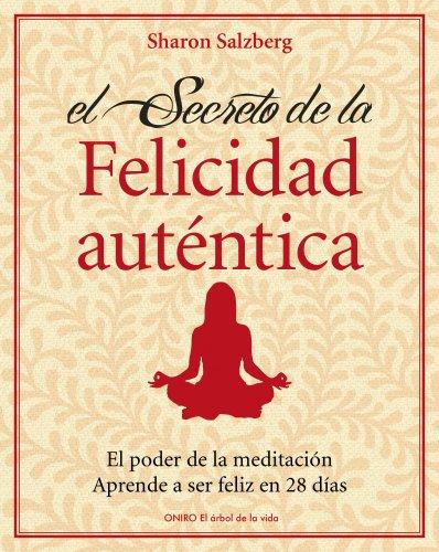 El secreto de la felicidad auténtica: El poder de la meditación. Aprende a ser feliz en 28 días (El Árbol de la Vida) por Sharon Salzberg