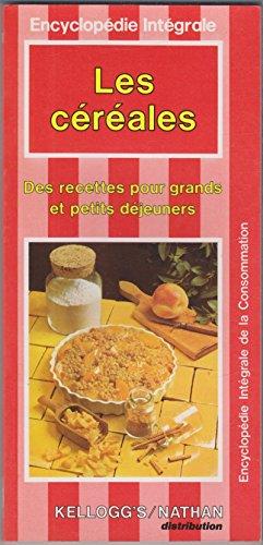 Les Céréales : Des recettes pour grands et petits déjeuners (Encyclopédie intégrale de la consommation)