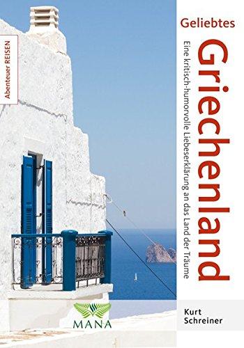 Geliebtes Griechenland: Eine kritisch-humorvolle Liebeserklärung an das Land der Träume (Abenteuer REISEN)