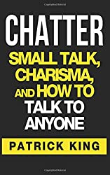 CHATTER: Small Talk, Charisma, and How to Talk to Anyone (The People Skills & Co