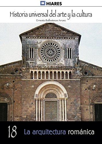 La arquitectura románica (Historia Universal del Arte y la Cultura n 18)