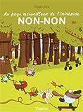 Au pays merveilleux de l'intrépide Non-Non | Le Huche, Magali (1979-....). Auteur