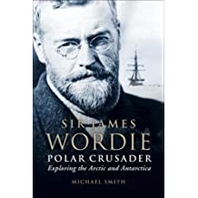 Polar Crusader: Sir James Wordie - Exploring the Arctic and Antarctic