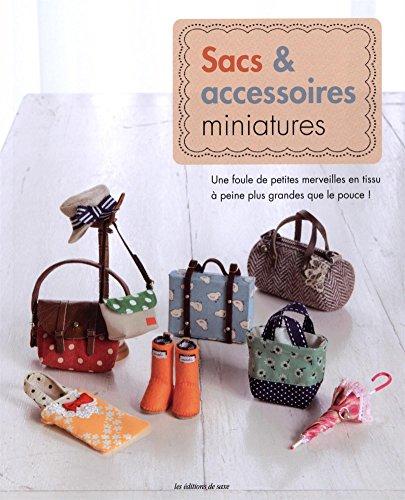 Sacs & accessoires miniatures : Une foule de petites merveilles en tissu à peine plus grandes que le pouce !