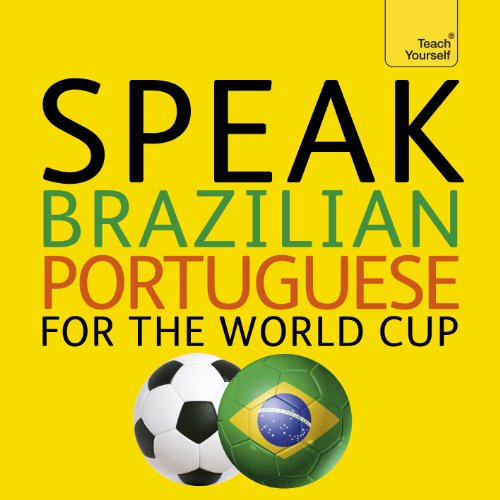 Speak Brazilian Portuguese for the Football World Cup: (Learn Brazilian Portuguese with Teach Yourself)