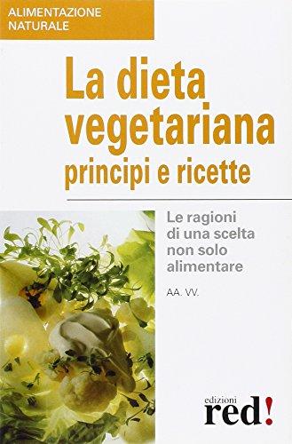 La dieta vegetariana. Principi e ricette