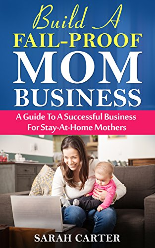 Build A Fail Proof Mom Business A Guide To A Successful