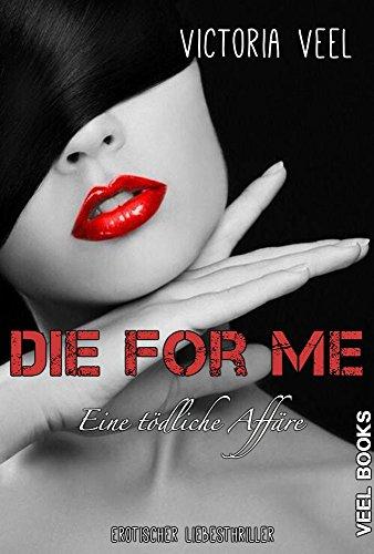 Die For Me: Eine tödliche Affäre von [Veel, Victoria]