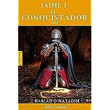 HABLAD O MATADME (JAIME I EL CONQUISTADOR nº 3)