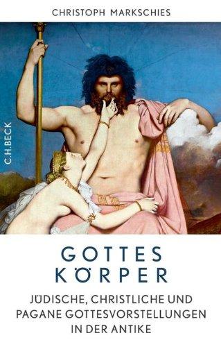 Gottes Körper: Jüdische, christliche und pagane Gottesvorstellungen in der Antike