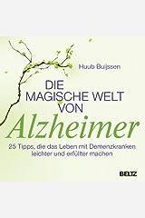 Die magische Welt von Alzheimer: 25 Tipps, die das Leben mit Demenzkranken leichter und erfüllter machen Kindle Ausgabe