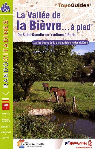 La vallée de la Bièvre à pied : De Saint-Quentin-en-Yvelines à Paris (pont d'Austerlitz)
