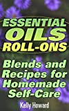 Essential Oils Roll-Ons: Blends and Recipes for Homemade Self-Care: (Essential Oils Books, Aromatherapy)