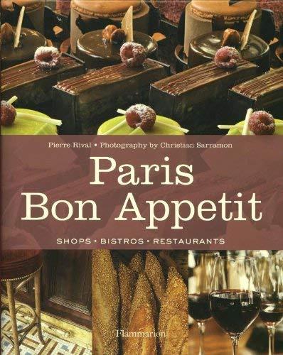 Paris Bon Appetit: Shops, Bistros, Restaurants by Pierre Rival (2012-10-16)
