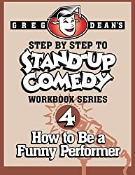 Step By Step to Stand-Up Comedy - Workbook Series: Workbook 4: How to Be a Funny Performer: Volume 4