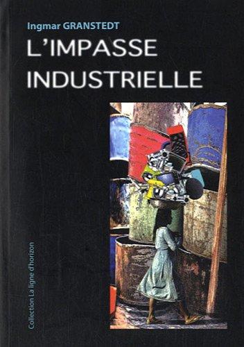 L'impasse industrielle : Un monde à réoutiller autrement en tous lieux par Ingmar Granstedt