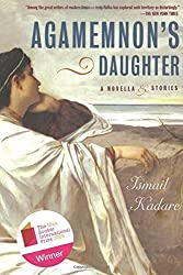 Agamemnon's Daughter: A Novella & Stories by Ismail Kadare (2013-10-01)