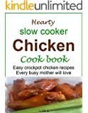 Hearty slow cooker chicken cookbook: Easy crockpot chicken recipes every busy mother will love
